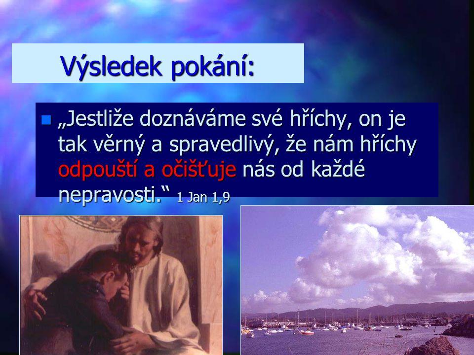 """Výsledek pokání: """"Jestliže doznáváme své hříchy, on je tak věrný a spravedlivý, že nám hříchy odpouští a očišťuje nás od každé nepravosti. 1 Jan 1,9."""