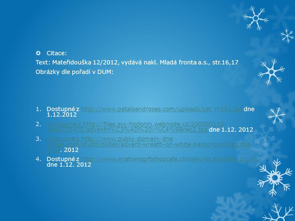 Citace: Text: Mateřídouška 12/2012, vydává nakl. Mladá fronta a.s., str.16,17. Obrázky dle pořadí v DUM: