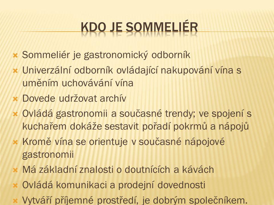 Kdo je sommeliér Sommeliér je gastronomický odborník