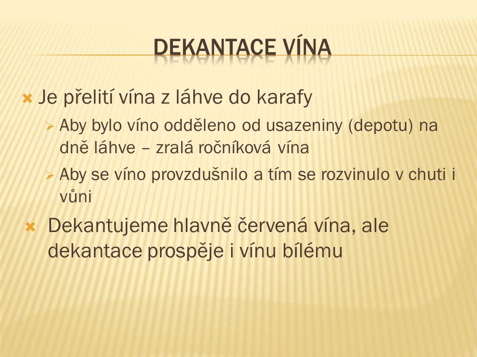 Dekantace vína Je přelití vína z láhve do karafy