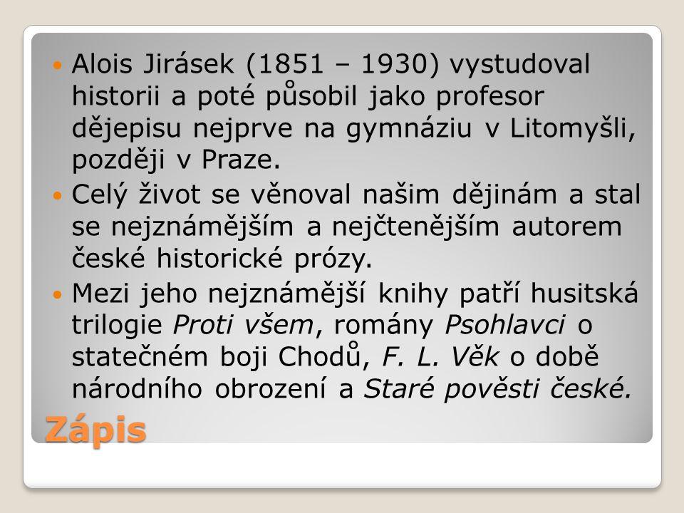 Alois Jirásek (1851 – 1930) vystudoval historii a poté působil jako profesor dějepisu nejprve na gymnáziu v Litomyšli, později v Praze.