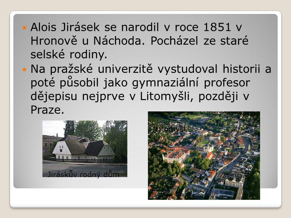 Alois Jirásek se narodil v roce 1851 v Hronově u Náchoda