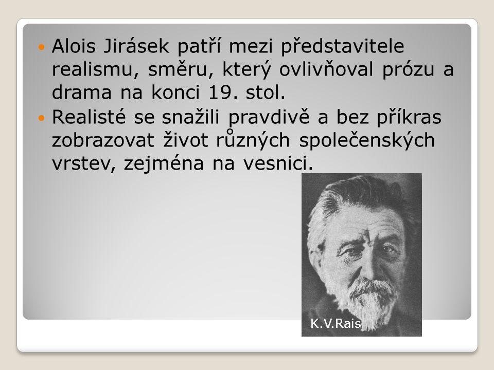 Alois Jirásek patří mezi představitele realismu, směru, který ovlivňoval prózu a drama na konci 19. stol.