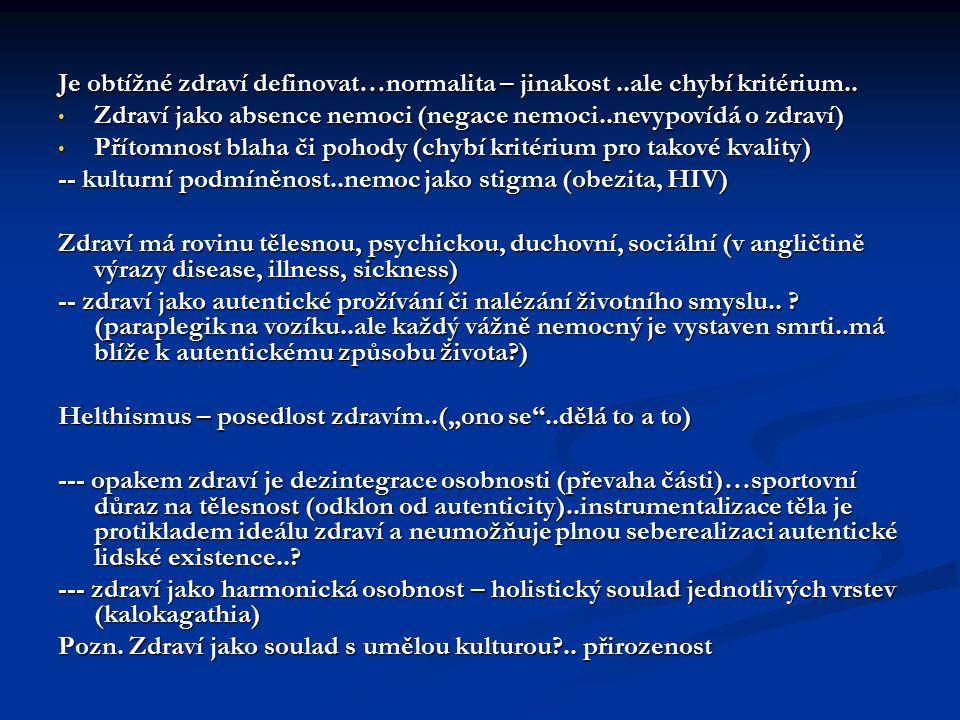 Je obtížné zdraví definovat…normalita – jinakost ..ale chybí kritérium..