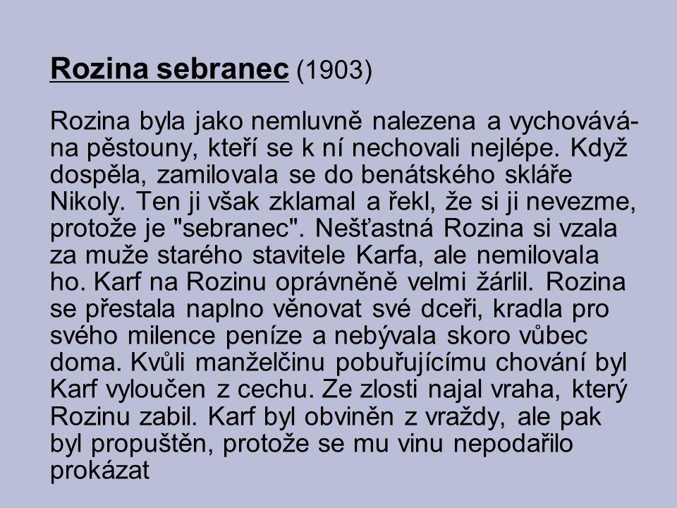 Rozina sebranec (1903) Rozina byla jako nemluvně nalezena a vychovává-