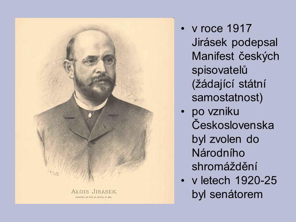v roce 1917 Jirásek podepsal Manifest českých spisovatelů (žádající státní samostatnost)