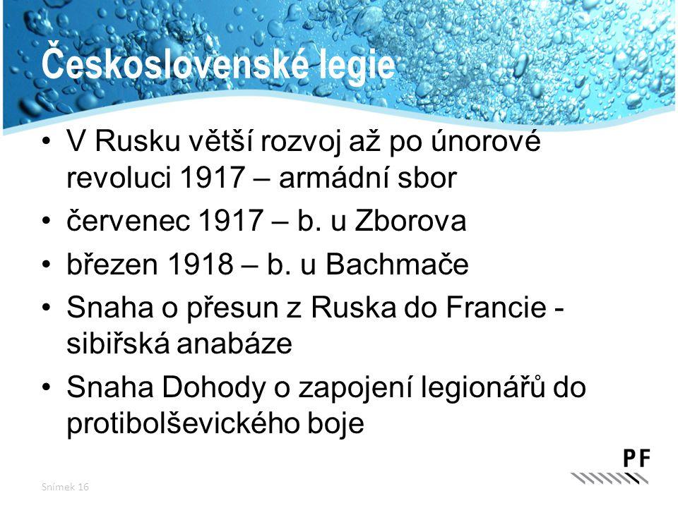 Československé legie V Rusku větší rozvoj až po únorové revoluci 1917 – armádní sbor. červenec 1917 – b. u Zborova.
