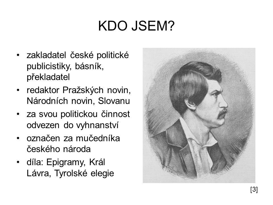 KDO JSEM zakladatel české politické publicistiky, básník, překladatel