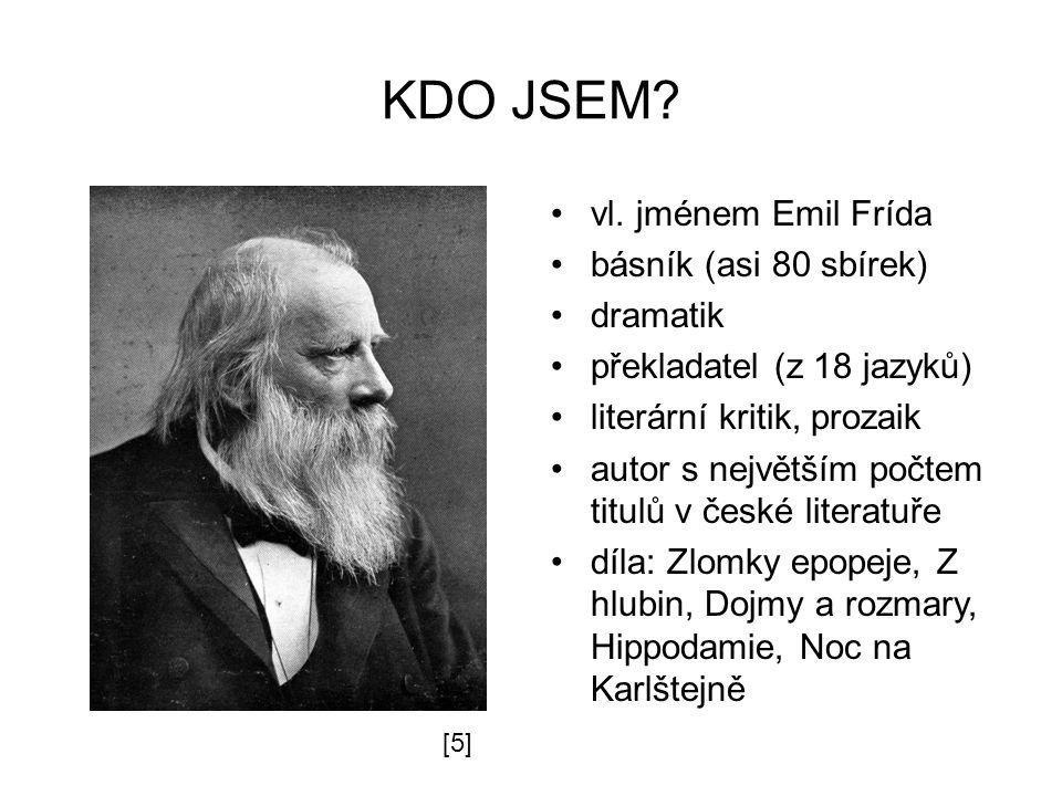 KDO JSEM vl. jménem Emil Frída básník (asi 80 sbírek) dramatik