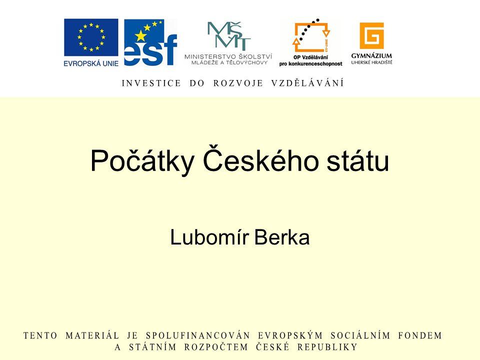 Počátky Českého státu Lubomír Berka