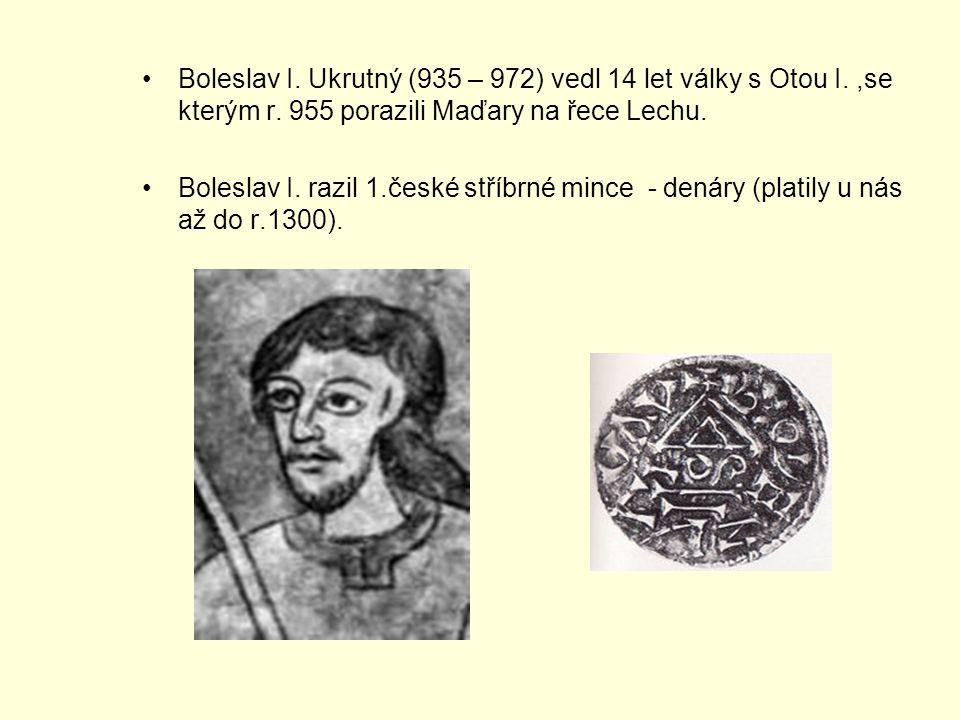 Boleslav I. Ukrutný (935 – 972) vedl 14 let války s Otou I