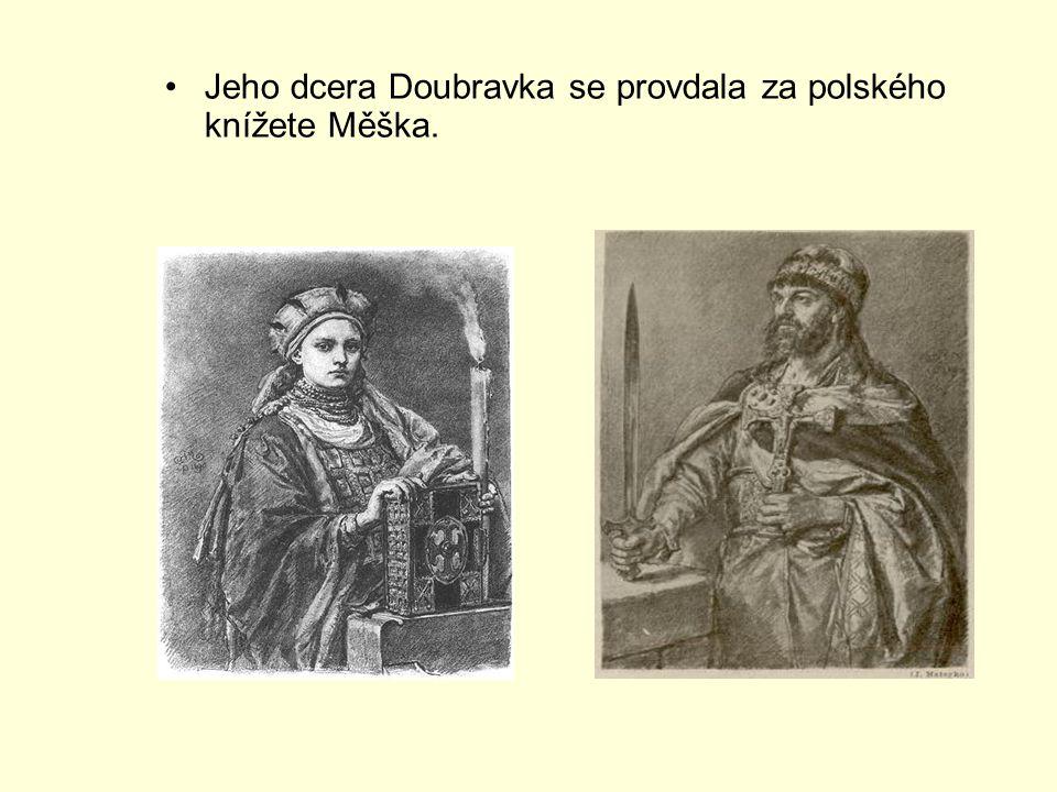 Jeho dcera Doubravka se provdala za polského knížete Měška.