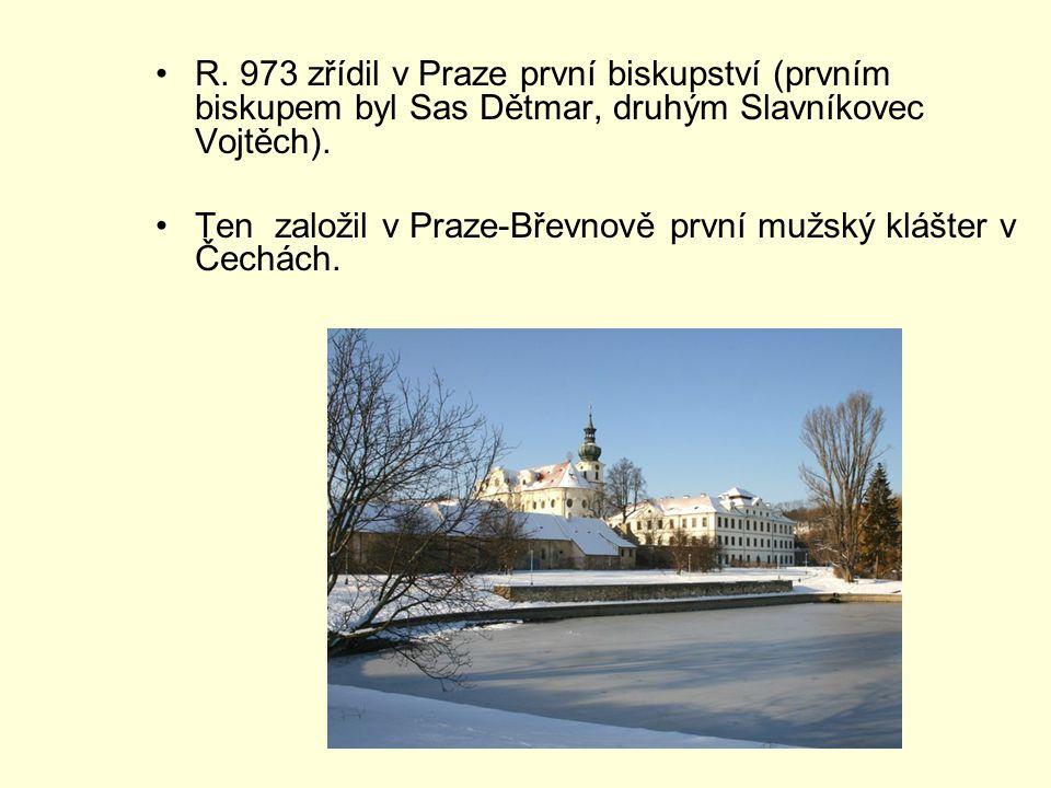 R. 973 zřídil v Praze první biskupství (prvním biskupem byl Sas Dětmar, druhým Slavníkovec Vojtěch).