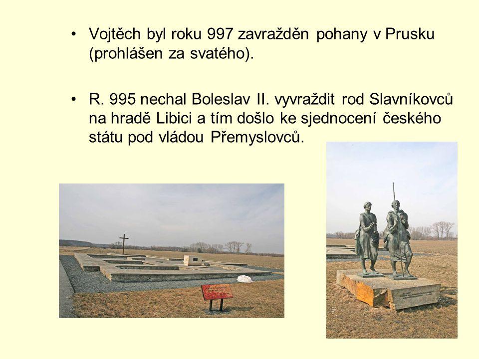 Vojtěch byl roku 997 zavražděn pohany v Prusku (prohlášen za svatého).