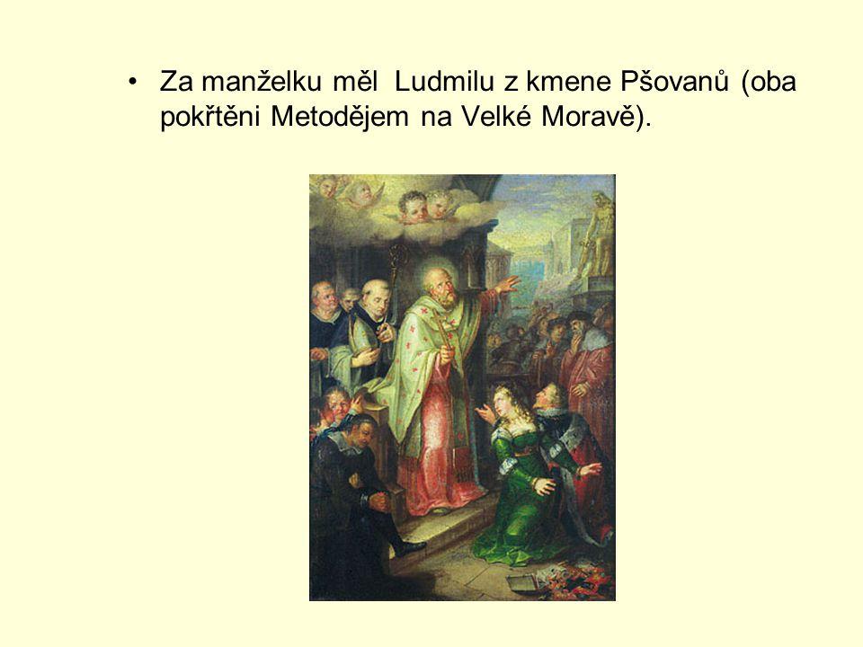 Za manželku měl Ludmilu z kmene Pšovanů (oba pokřtěni Metodějem na Velké Moravě).
