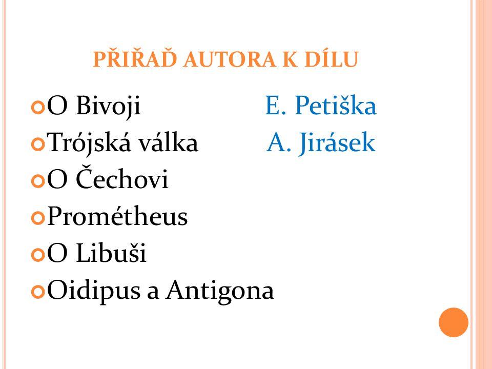 přiřaď autora k dílu O Bivoji E. Petiška. Trójská válka A. Jirásek. O Čechovi.