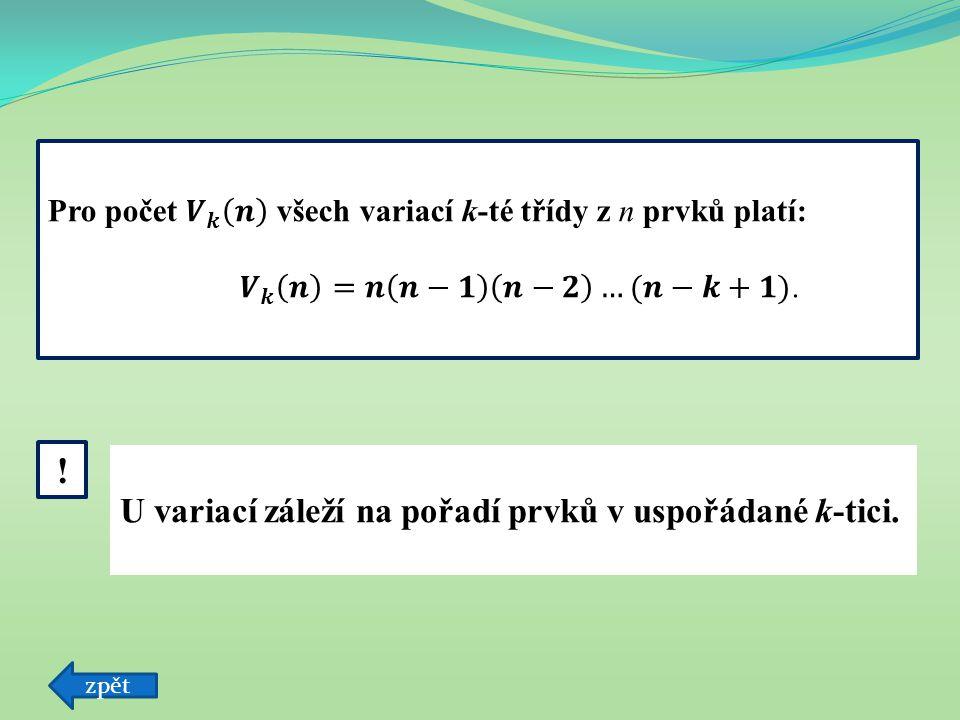 ! U variací záleží na pořadí prvků v uspořádané k-tici.