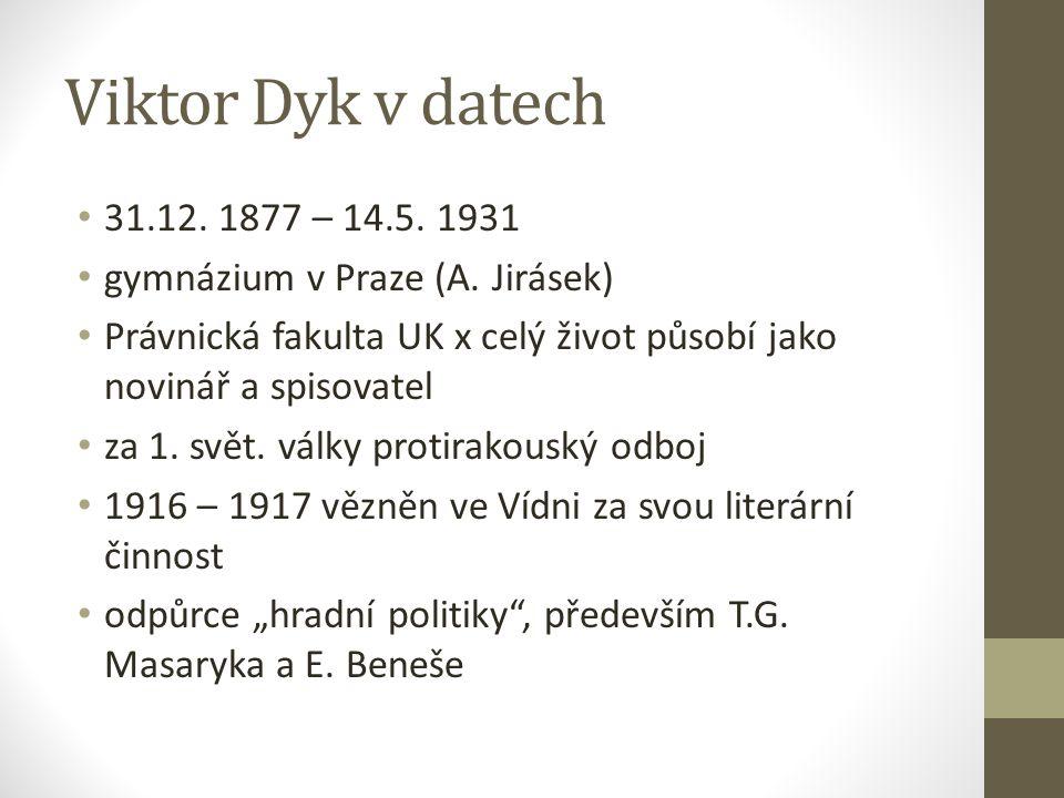 Viktor Dyk v datech 31.12. 1877 – 14.5. 1931. gymnázium v Praze (A. Jirásek) Právnická fakulta UK x celý život působí jako novinář a spisovatel.