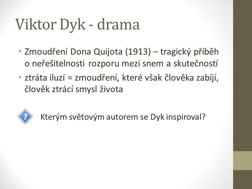 Viktor Dyk - drama Zmoudření Dona Quijota (1913) – tragický příběh o neřešitelnosti rozporu mezi snem a skutečností.