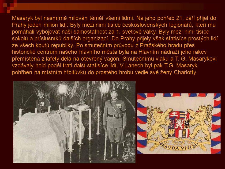 Masaryk byl nesmírně milován téměř všemi lidmi. Na jeho pohřeb 21