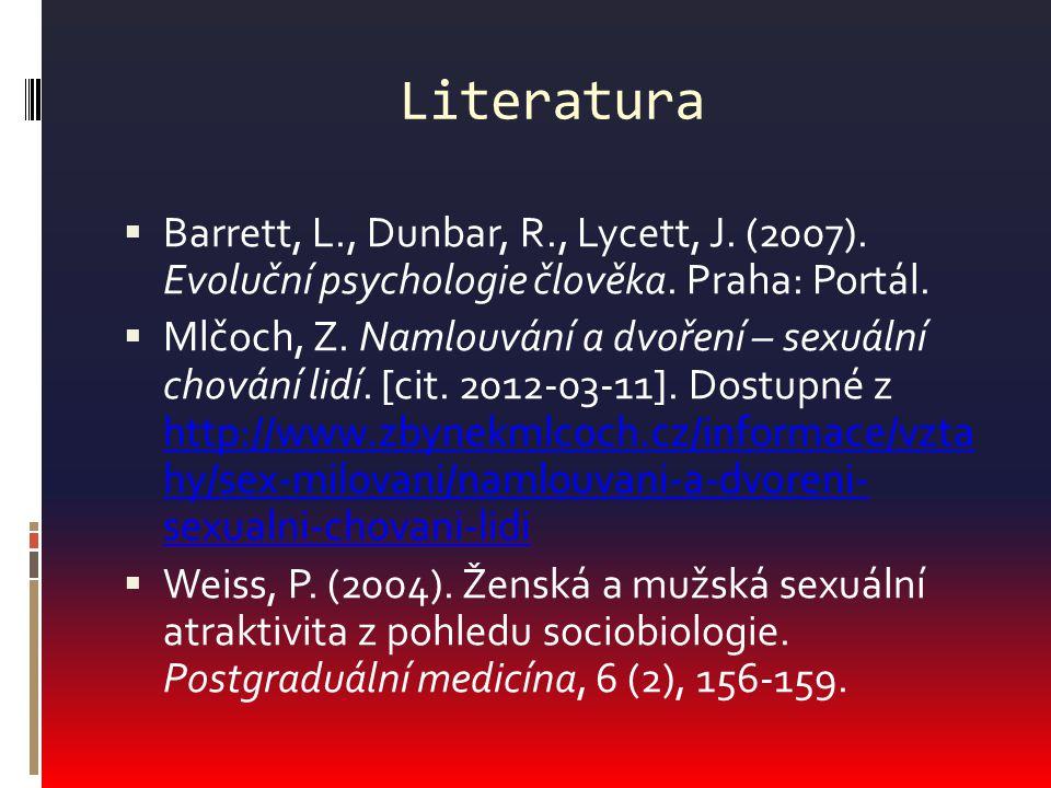 Literatura Barrett, L., Dunbar, R., Lycett, J. (2007). Evoluční psychologie člověka. Praha: Portál.