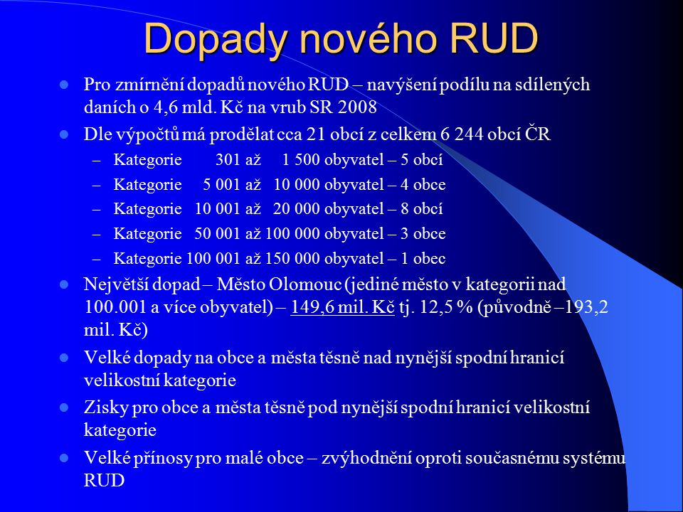 Dopady nového RUD Pro zmírnění dopadů nového RUD – navýšení podílu na sdílených daních o 4,6 mld. Kč na vrub SR 2008.