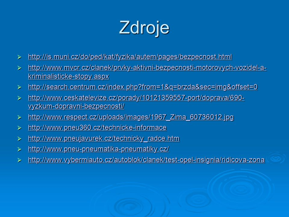 Zdroje http://is.muni.cz/do/ped/kat/fyzika/autem/pages/bezpecnost.html