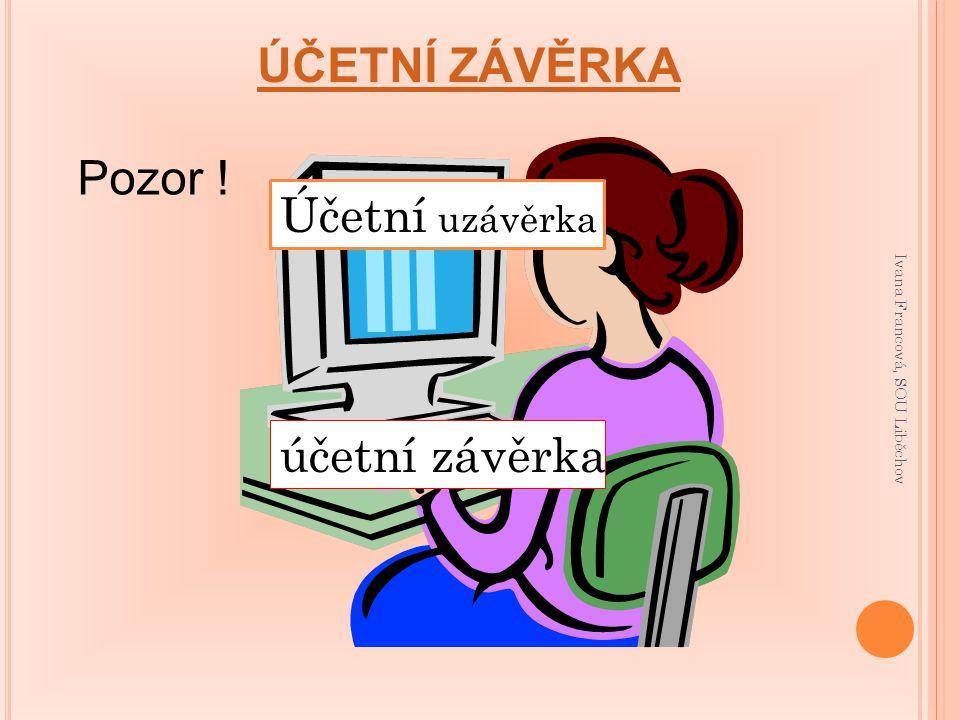 ÚČETNÍ ZÁVĚRKA Pozor ! Účetní uzávěrka účetní závěrka