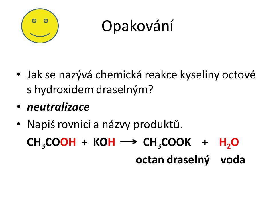Opakování Jak se nazývá chemická reakce kyseliny octové s hydroxidem draselným neutralizace. Napiš rovnici a názvy produktů.