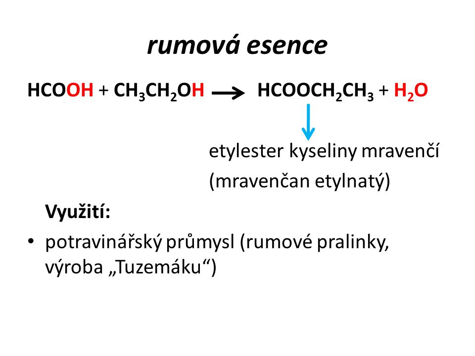 rumová esence HCOOH + CH3CH2OH HCOOCH2CH3 + H2O