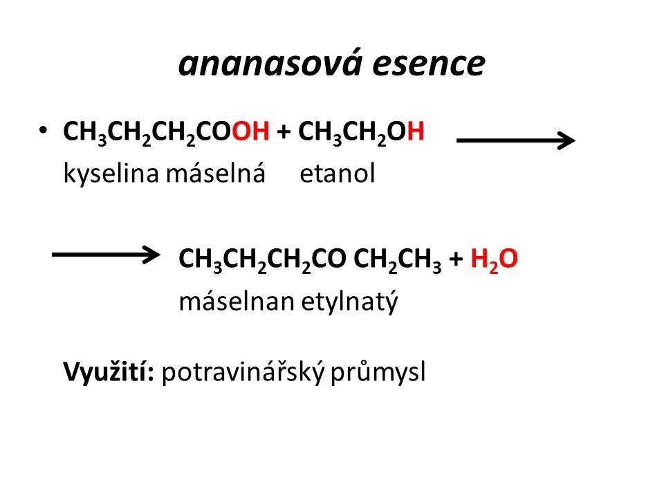 ananasová esence CH3CH2CH2COOH + CH3CH2OH kyselina máselná etanol