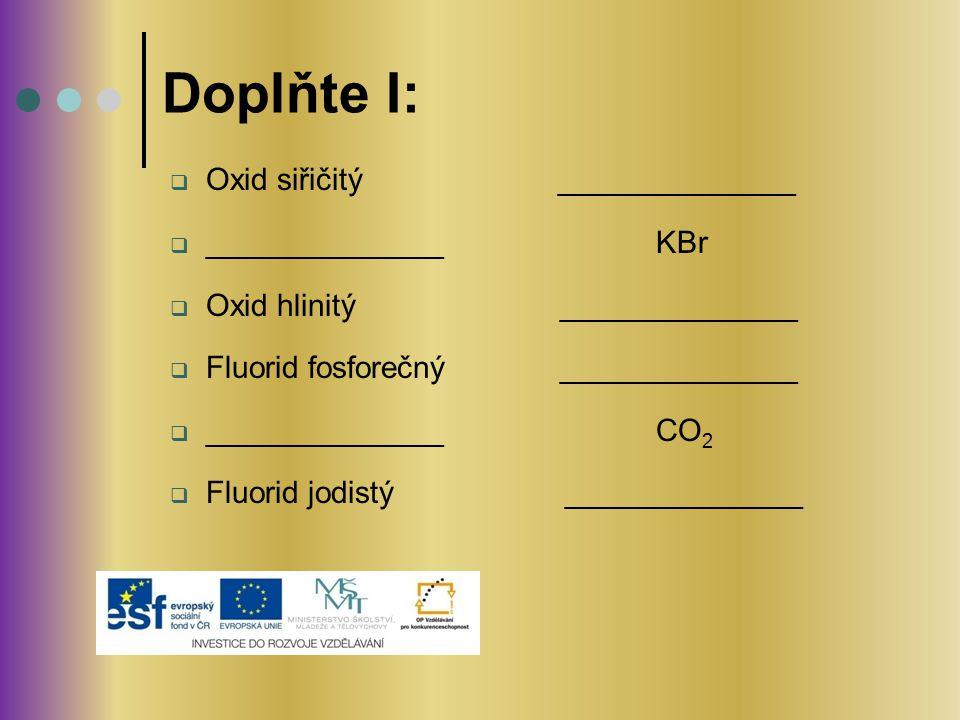 Doplňte I: Oxid siřičitý ______________ ______________ KBr