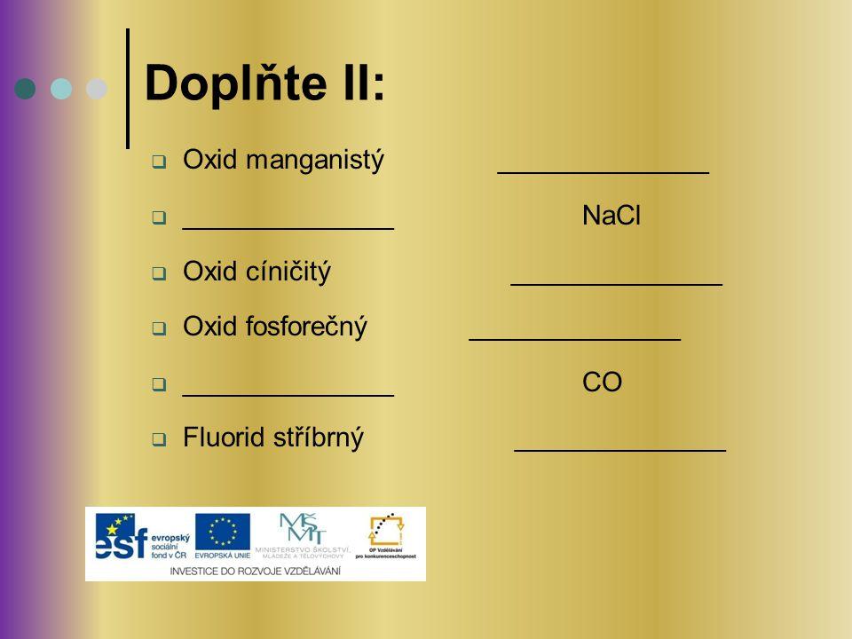 Doplňte II: Oxid manganistý ______________ ______________ NaCl