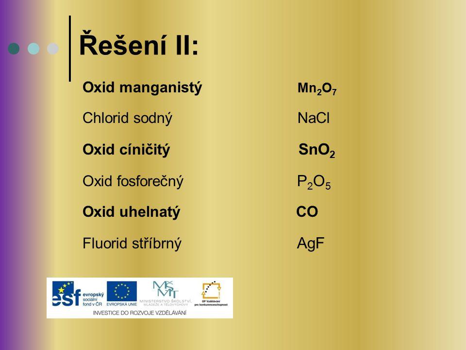 Řešení II: Oxid manganistý Mn2O7 Chlorid sodný NaCl Oxid cíničitý SnO2
