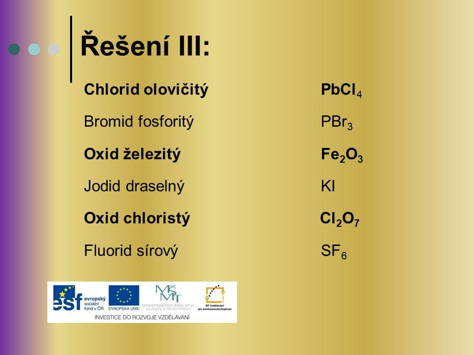 Řešení III: Chlorid olovičitý PbCl4 Bromid fosforitý PBr3