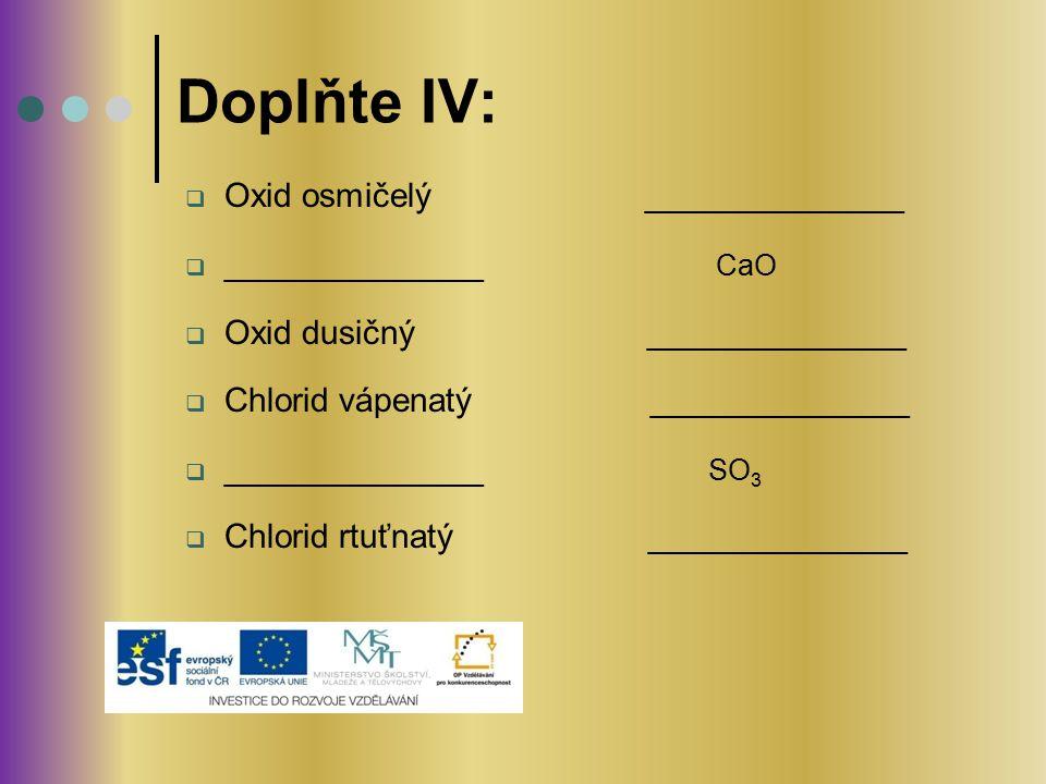 Doplňte IV: Oxid osmičelý ______________ ______________ CaO