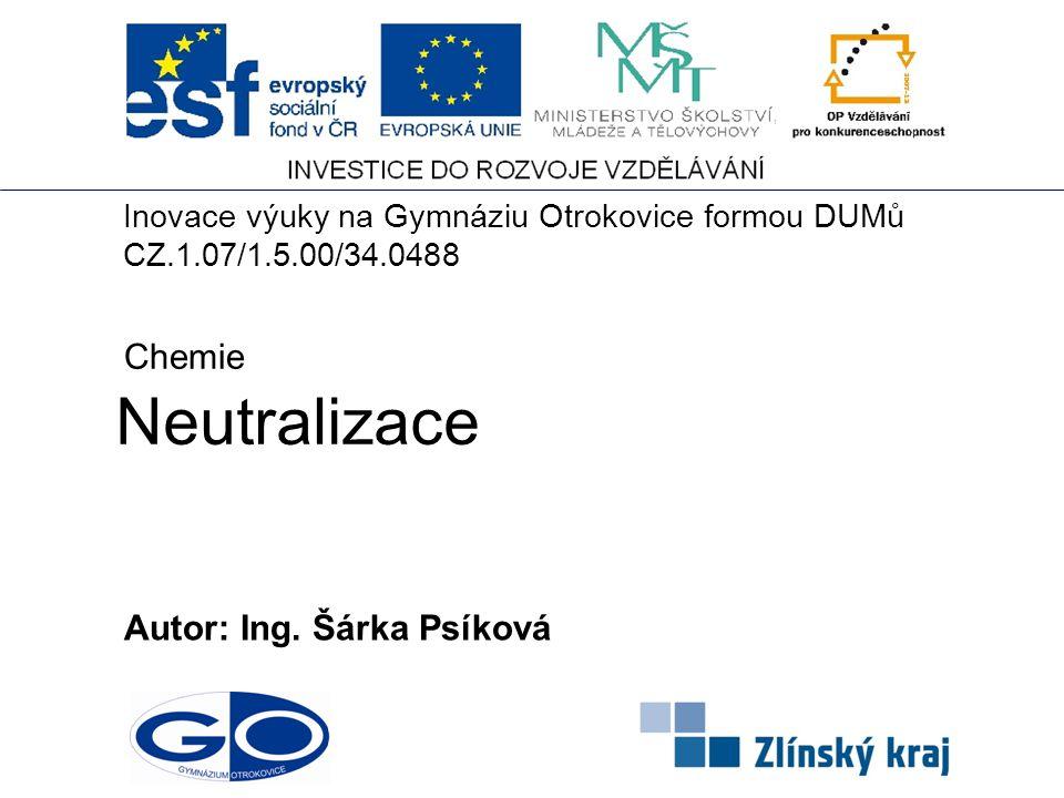 Neutralizace Chemie Autor: Ing. Šárka Psíková