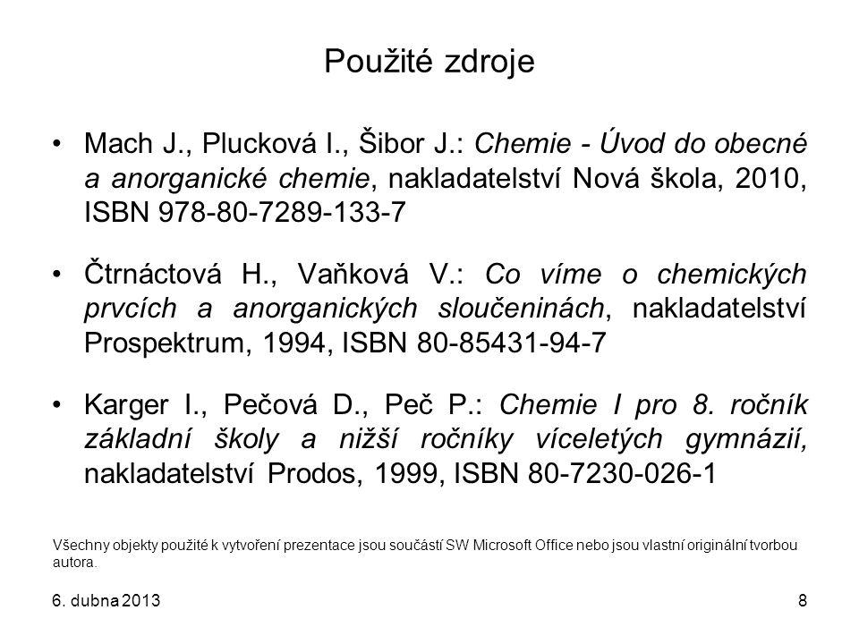 Použité zdroje Mach J., Plucková I., Šibor J.: Chemie - Úvod do obecné a anorganické chemie, nakladatelství Nová škola, 2010, ISBN 978-80-7289-133-7.