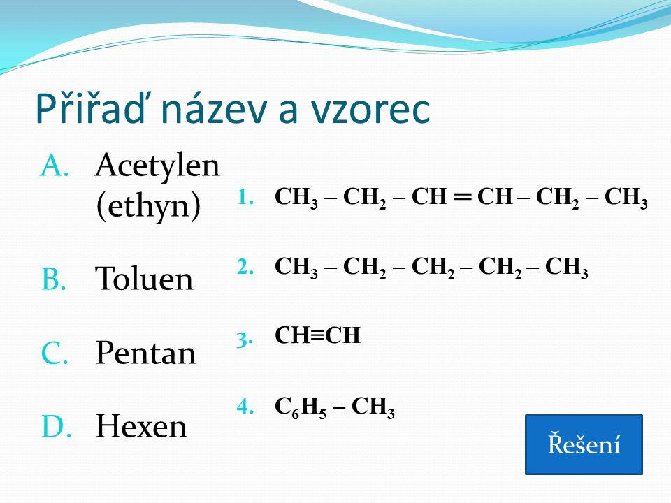 Přiřaď název a vzorec Acetylen (ethyn) Toluen Pentan Hexen Řešení