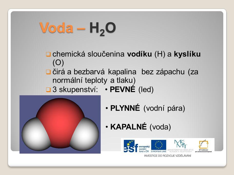 Voda – H2O chemická sloučenina vodíku (H) a kyslíku (O)
