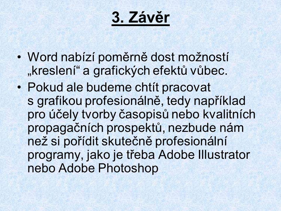 """3. Závěr Word nabízí poměrně dost možností """"kreslení a grafických efektů vůbec."""