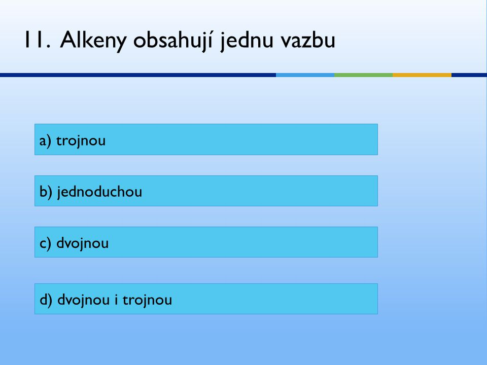 11. Alkeny obsahují jednu vazbu