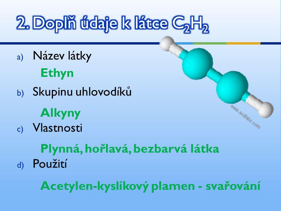 2. Doplň údaje k látce C2H2 Název látky Skupinu uhlovodíků Ethyn
