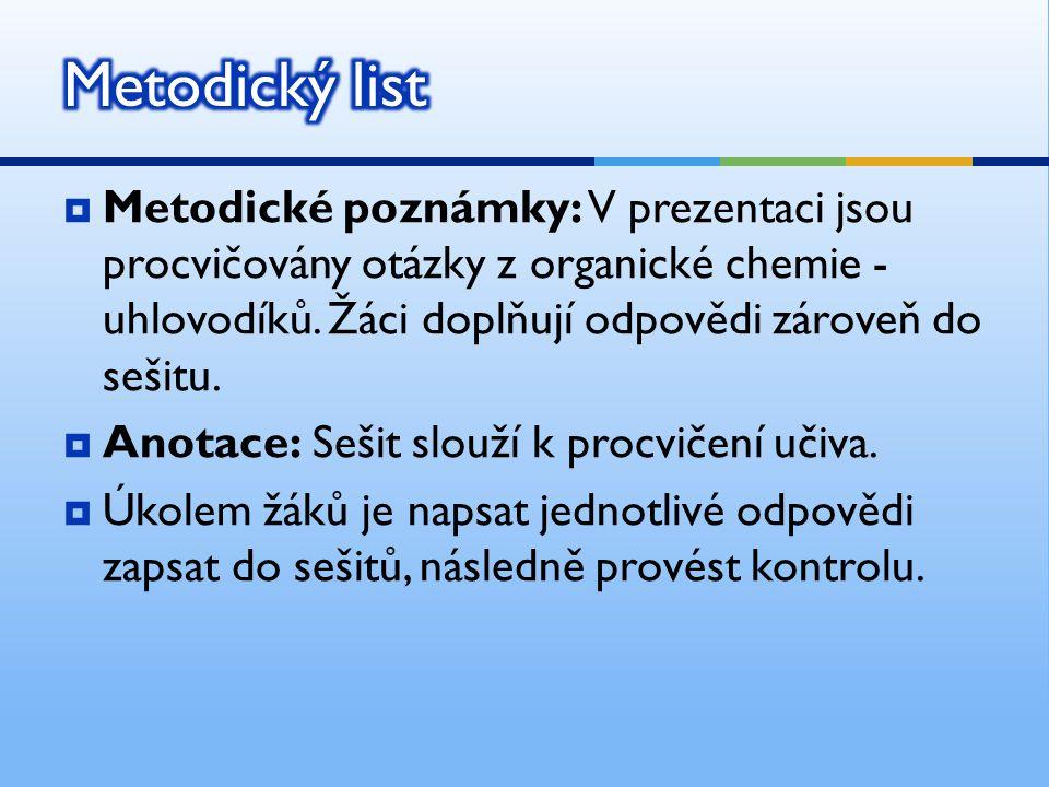 Metodický list Metodické poznámky: V prezentaci jsou procvičovány otázky z organické chemie - uhlovodíků. Žáci doplňují odpovědi zároveň do sešitu.