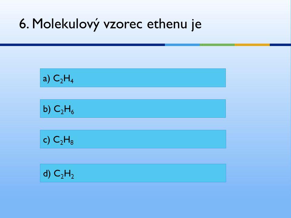 6. Molekulový vzorec ethenu je
