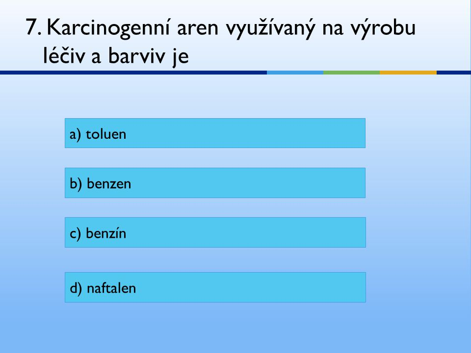7. Karcinogenní aren využívaný na výrobu léčiv a barviv je