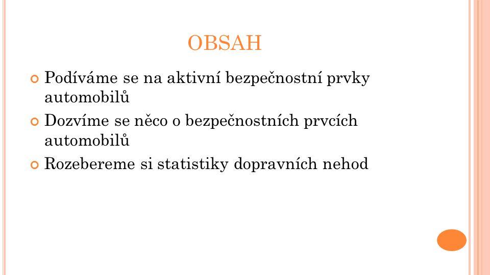 OBSAH Podíváme se na aktivní bezpečnostní prvky automobilů