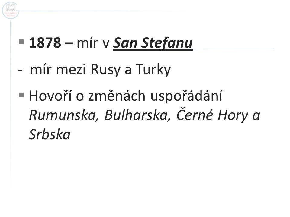 1878 – mír v San Stefanu - mír mezi Rusy a Turky.