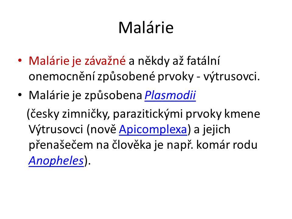 Malárie Malárie je závažné a někdy až fatální onemocnění způsobené prvoky - výtrusovci. Malárie je způsobena Plasmodii.