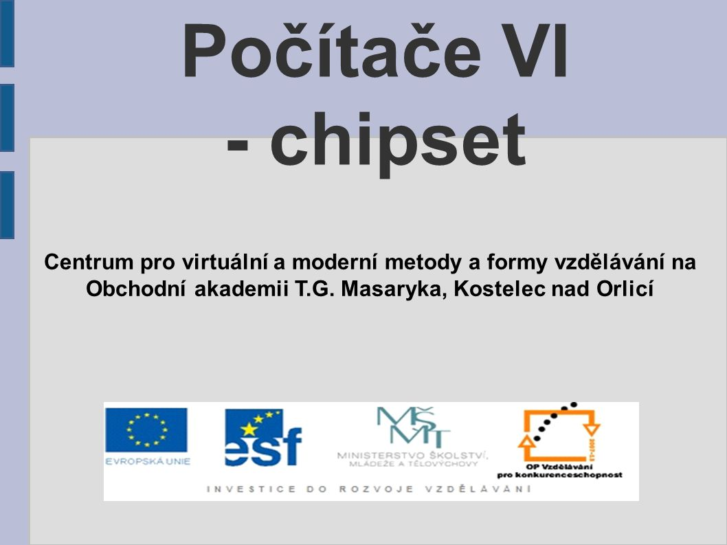 Počítače VI - chipset Centrum pro virtuální a moderní metody a formy vzdělávání na.